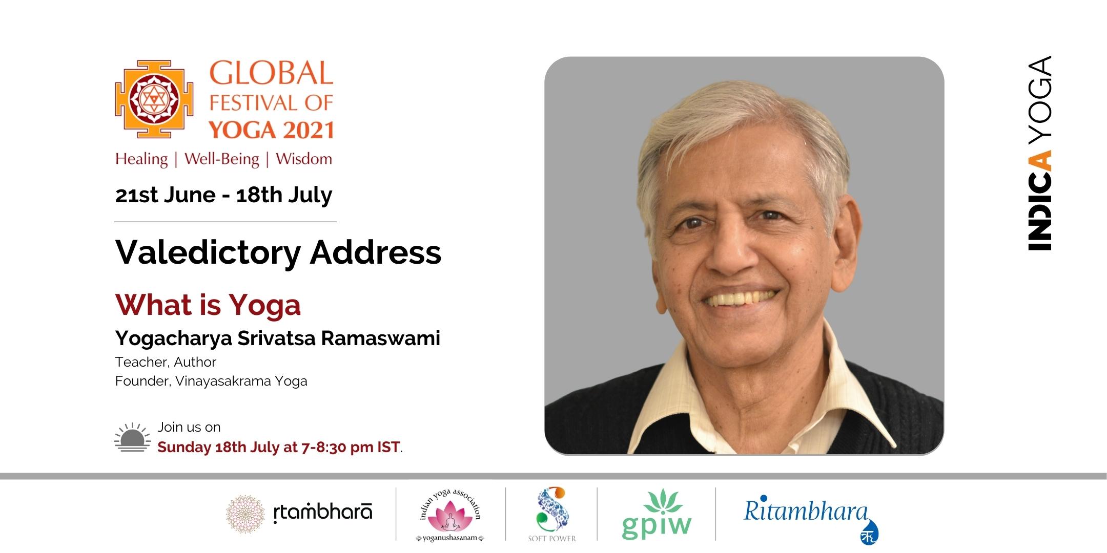 Valedictory Address - What is Yoga by Yogacharya Srivatsa Ramaswami